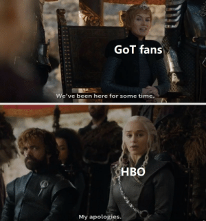 In light of Season 8: GoT fans  We've been here for some time.  HBO  My apologies. In light of Season 8