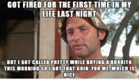 Life, Target, and Fuck: GOT  FIRED  FOR  THE  FIRST,TIME  IN  MY  LIFE LAST NIGHT  BUT I GOT CALLED PRETTY WHILE BUYINGA BURRITO  THIS MORNING SOI GOT THAT GOIN' FOR ME, WHICH IS  NICE  made on ima All I gotta say is, fuck Target