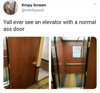 Ass, Scream, and Breakfast: GOT IT  AUNT  Krispy Scream  @mitchysuch  Yall ever see an elevator with a normal  ass door  BREAKFAST