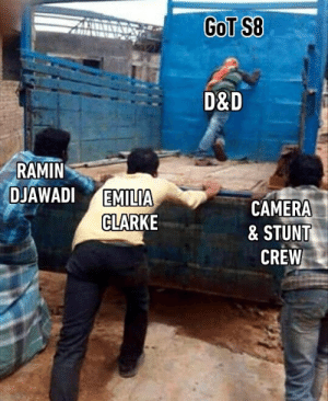 Dank, Camera, and 🤖: GOT S8  D&D  RAMIN  DJAWADI EMILIA  CAMERA  & STUNT  CLARKE  CREW count on you.