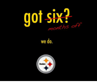got six?  months of  we do.  Steelers Got six? @steelers