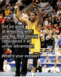 wrestleology wrestlerlife wrestler wrestle wrestling: Got so good  at wrestling with  one leg, that people  considered it an  unfair advantage!  What's your excuse? wrestleology wrestlerlife wrestler wrestle wrestling