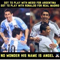 Memes, Real Madrid, and Argentina: GOT TO PLAY WITH MESSI FOR ARGENTINA  GOT TO PLAY WITH RONALDO FOR REAL MADRID  NO WONDER HIS NAME IS ANGEL Lucky guy 👍 #lux