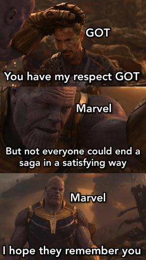 Marvel vs GOT: GOT  You have my respect GOT  BestClips  Marvel  But not everyone could end a  saga in a satisfying way  BestClips  Marvel  I hope they remember you  BestClipS Marvel vs GOT