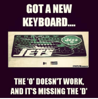 Jets Nation's tough life! Credit: Zachary Steven Roeder: GOTA NEW  KEYBOARD  CONFLMemez  THE DOESN'T WORK.  AND ITS MISSING THE D' Jets Nation's tough life! Credit: Zachary Steven Roeder