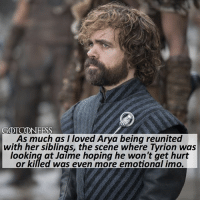Memes, Link, and Asoiaf: GOTCONFESS  As much as I loved Arya being reunited  with her siblings, the scene where Tyrion was  looking at Jaime hoping he won't get hurt  or killed was even more emotional imo. . AGREE or DISAGREE❔ . ⚜Click the link in my bio to submit confessions! You can also submit your confessions via DM.⚜ ✨Confessions aren't mine!✨ . gameofthrones got gotconfess tyrionlannister lannister jaimelannister asoiaf