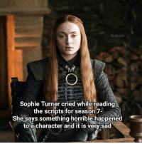 Who do you think is going to die? 😯: Gotfeeds  Sophie Turner cried while reading  the scripts for season 7-  She says something-horrible happened  to a character and it is very sad Who do you think is going to die? 😯