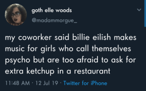Not like other girls: goth elle woods  @madammorgue_  my coworker said billie eilish makes  music for girls who call themselves  psycho but are too afraid to ask for  extra ketchup in a restaurant  11:48 AM 12 Jul 19 Twitter for iPhone Not like other girls