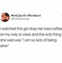 "Alive, Coffee, and Girl: Goth Fackie Burkhart  @itstatyannag  i watched this girl drop her iced coffee  on my way to class and the only thing  she said was ""i am so sick of being  alive"" I feel you girl"