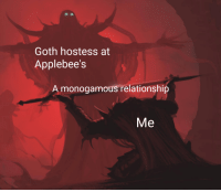 Applebee's, MeIRL, and Goth: Goth hostess at  Applebee's  A monogamous relationship  Me meirl