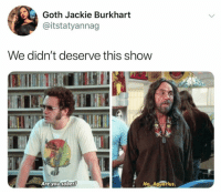 Funny, Tbh, and Aquarius: Goth Jackie Burkhart  @itstatyannag  We didn't deserve this show  Are you sobert  No, Aquarius. I miss it tbh https://t.co/ZXBaT041Zk