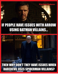 Same? Or Different?   🏹-Green Arrow  #GothamCityMemes:  #Gotha cityMemes  IF PEOPLE HAVE ISSUES WITH ARROW  USING BATMAN VILLAINS..  Rubb  THEN WHY DON'T THEY HAVE ISSUES WHEN  DAREDEVILUSES SPIDERMAN VILLAINS? Same? Or Different?   🏹-Green Arrow  #GothamCityMemes
