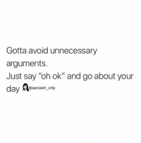 "Funny, Memes, and Sarcasm: Gotta avoid unnecessary  arguments.  Just say ""oh ok"" and go about your  ay @sarcasm_only no stress in 2019"