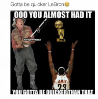 NO CHILL: Gotta be quicker LeBron  000 YOU ALMOST HAD IT  IGCayeewassup  JAMES NO CHILL