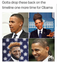 Bruh, Chill, and Dumb: Gotta drop these back on the  timeline one more time for Obama  THE True dat. • • relatable hilarious nochill ladbible rollsafe savage lifehacks live petty tag chill love like banter childish Lmao meme Funny haha memes Zerochill smh textpost lol dumb bruh funnymeme
