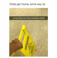 I relate 😂 Credit: @marroquin1117: Gotta get money some way  trying to pay my tuition somehow amirite I relate 😂 Credit: @marroquin1117