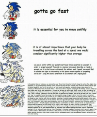 """Done.: gotta go fast  it is essential for you to move swiftly  it is of utmost importance that your body be  travelling across the land at a speed one would  consider significantly higher than average  planet must have forces exerted on yourself in  you as an entity within our  order to propel yourself forward in a manner one could describe as ra  prompt, as it is vital to our existance for without such 'speed  one would fail  to assert our right as the entity in this planet most capable of propelling  one's self using the bones and flesh to accellerate at a rapid pace!  in the physical plane of existanee, our universe has many """"ferees' (an interaction that will  the nation of an object when  in this universe then one con  easily conclude that forces will impose on eetion upon  Physic Presence  the eerben besed Bfe fem we will new refer to es """"you' nult eeli oryenism, natable for being e spiny mannel in the  subfamily of Erinocence"""" and of shade of blue  nett unusual for en organism belonging to this family), es such, perhaps you  for you see, we nust nat resist these foroes. rather, we must ese them to eur  have clready  come to the some eenelusion  odvantaget you may not be owere but you ore in  posession of  ight-beering end locomotive anatomical structure we refer to as  """"legs"""" t truly blessing, c nirekle of lifel one must pouse to  cppreciate such wonders, and how e come to be. but i digress  your legs' ore copoble ef converting energy from your organisma energy storoges to direct force this results in  through the """"inverted pendulum 9alt in which you es.  coton based life form is eepeble of propelling yourself with! but this is  not enought  must exert es much feree possible, converting cll evolieble energy sources end Panhing yourself with much  forces as  possible you will ochet you will be sere but there is en oge-old toying oneng ertetures such cs Yourself """"no no  goin"""", this statement  is likely jest tekkng the Phyvieel poin set off by your incredible mom"""