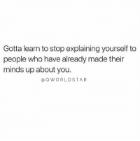 """Vision, Who, and Can: Gotta learn to stop explaining yourself to  people who have already made their  minds up about you.  a QWORLDSTAR """"Not everyone will get your mission...not everyone will see your vision...stop trying to make people understand what they can't comprehend..."""" 💯 @QWorldstar https://t.co/3ykJdRdTOu"""