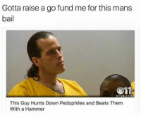 Pedophillic: Gotta raise a go fund me for this mans  bail  Oita  KTVA COM  This Guy Hunts Down Pedophiles and Beats Them  With a Hammer