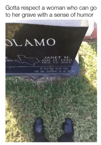 if you can read this: Gotta respect a woman who can go  to her grave with a sense of humor  SLAM COO  JANET M  JAN  17. 194 O  OCT. 15. 2 O 13  IF YOU CAN READ THIS.  YOU ARE STANDING ON MY BOOBS