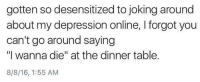 """Memes, Bobby Hill, and Depression: gotten so desensitized to joking around  about my depression online, forgot you  can't go around saying  """"I wanna die"""" at the dinner table.  8/8/16, 1:55 AM - Bobby Hill"""
