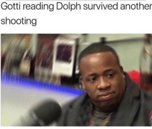 Dolph, Gotti, and Another: Gotti reading Dolph survived another  shooting