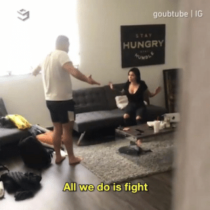 "Dank, Hungry, and Fight: goubtube IG  STAY  HUNGRY  All we do is fight When she says ""take whatever is yours and leave""...⠀ By Goubtube"