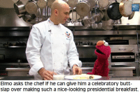 Elmo visits the White House kitchen: ,GOV  Elmo asks the chef If he can give him a celebratory butt  slap over making such a nice looking presidential breakfast. Elmo visits the White House kitchen