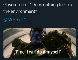 """Our boy Elon donated 1 million trees yesterday: Government: *Does nothing to help  the environment*  @MrBeastYT:  """"Fine, I will do it myself"""" Our boy Elon donated 1 million trees yesterday"""