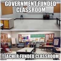 We need to start treating our teachers better. Tag a teacher and thank them for going above and beyond. You guys rock!: GOVERNMENT FUNDED  CLASSROOM  TEACHERFUNDED CLASSROOM We need to start treating our teachers better. Tag a teacher and thank them for going above and beyond. You guys rock!