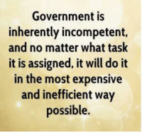 Memes, 🤖, and Inherent: Government is  inherently incompetent,  and no matter what task  it is assigned, it will do it  in the most expensive  and inefficient way  possible.