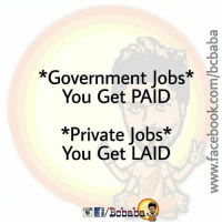 """Your Wish bcbaba: """"Government lobs*  You Get PAID3  *Private Jobs**  You Get LAID  f/Boba Your Wish bcbaba"""