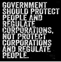 Memes, Government, and 🤖: GOVERNMENT  SHOULD PROTECT  PEOPLE AND  REGULATE  CORPORATIONS.  NOT PROTEHT  CORPORATIONS  AND REGULATE  PEOPLE. 📣💯💯💯