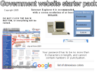 This is pretty meta  Credit to /u/yxpow: Government Website starter packs  Internet Explorer 6 is recommended.  Copyright 2005  with a screen resolution of at least LOGIN DE TAIL  800x600.  USERNAME  DO NOT CLICK THE BACK  BUTTON, or everything will be  ruined.  PASS WORD  LOGIN  Too many navigation items  Loading.  clip art from 2001  Your password has to be no more than  8 characters in length, and cannot  contain numbers or punctuation.  oogle st of obnoxious colors  starterpackmemes.com This is pretty meta  Credit to /u/yxpow