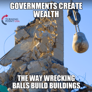 Ain't That The Truth! #TaxationIsTheft: GOVERNMENTS CREATE  WEALTH  TURNTUSA  POINT USA  THE WAY WRECKING  THE WAY  BALLS BUILD BUILDINGS Ain't That The Truth! #TaxationIsTheft