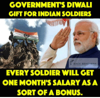 finally soldier efforts are appreciated: GOVERNMENTS DIWALI  GIFT FOR INDIAN SOLDIERS  BACK BENCHERS  EVERY SOLDIER WILL GET  ONE MONTHS SALARY AS A  SORT OF A BONUS. finally soldier efforts are appreciated