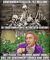 20th century: GOVERNMENTS KILLED 262MILLION  OF THEIROWNPEOPLE INTHE 20TH CENTURY  BUT PLEASE TELL ME MOREABOUT HOW  ONLY THE GOVERNMENT SHOULD HAVE GUNS