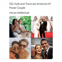 Power, Girl Memes, and Kylie: GQ: Kylie and Travis are America's #1  Power Couple  me an intellectual exactly
