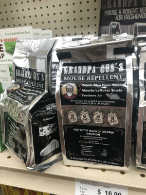 Forbidden coffee: GR  MOUSE&RODENT REF  AIR FRESHENER  Live Catch Mouse Trap Trapse Trap  &RELEASE  $ TO99  AP  PA  $ 16.99  No Kill Mou  CRANDPA GUS S  MOUSE REPELLENT.  Repels Mice From Nesting  RE  GRADRA GS'S  Trap  bels  orbs  THROUGH  DESIGN  MOUSE REPELLENT  hens  or(38  Absorbs Leftover Smells  Repels Mice From Nesting  Freshens Ai  Absorbs Leftover Smells  Freshens Ai  Net Contents: 5.5 oz (155.9 gm) (4 Pouches)  (Each pouch (1.38 oz (38.98 gm))  Netontents: 5.5 oz (155.9gm) (4 Pouches)  Each pouch (1.38 oz (38.98 gm)  & CAR STORAGE  GUS  GUSS  GUS'S  ERAKDPI  RAROP  POUCHLS  OUSE  LOUSE  OUSE  OUSE  POCTS  MACHINERY  KEEP OUT OF REACH OF CHILDREN  CAUTION  See additional Precautionary Statements  and First Aid on back panel  Net Contents:  RV  5.5 oz (155.9 gm) per pouch (4 Pouches)  Active Ingredients:  Peppermint Oil  Cinnamon Oil..  0.57%  0579  043%  99.00%  100.00%  4 Cats or 1 RV or R  0.43%  99.00%  100.00%  Inert Ingredients  Total...  Vermiculite and Soap  4 Pouches for 4 Cabs or 1 RV or Room  SHOP  Grandpa Gus's  Mouse Repellent Pouches  5.5 oz  $ 16 90  4 pk  61n  LES  GUS'S  OUS  1OLANG  EEP OF CLORE  LLS  Wis& Forbidden coffee