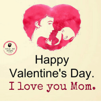 happy valentine day: Gr8 ppl Gr8  thoughts  Happy  Valentine's Day  I love you Mom.