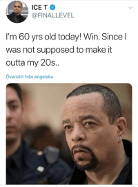 Blackpeopletwitter, Homie, and Today: GRA  AWAR  @FINALLEVEL  I'm 60 yrs old today! Win. Since l  was not supposed to make it  outta my 20s..  översätt från engelska <p>Congrats to the homie T! (via /r/BlackPeopleTwitter)</p>