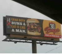 """Billboard, Tumblr, and Blog: GRAB BOTH  BUNS &  EAT IT LIKE  A MAN  30  EAT  RIGHT on TEXAS BLVD. 》 <p><a href=""""http://awesomacious.tumblr.com/post/173337337069/new-billboard-for-the-local-burger-place"""" class=""""tumblr_blog"""">awesomacious</a>:</p>  <blockquote><p>New billboard for the local burger place</p></blockquote>"""