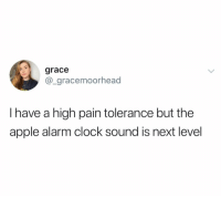 Sounds of the gateway to hell: grace  @_gracemoorhead  I have a high pain tolerance but the  apple alarm clock sound is next level Sounds of the gateway to hell