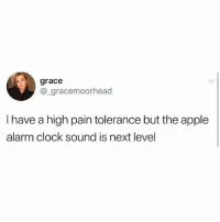 Apple, Clock, and The Worst: grace  @_gracemoorhead  I have a high pain tolerance but the apple  alarm clock sound is next level The worst 😤😂 https://t.co/SQdxqmZa66