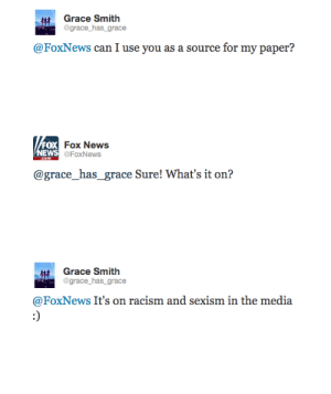Racism: Grace Smith  grace_has_grace  @FoxNes  yn aeey   Fox News  FoxNews  FOX  @grace_has_ grace Sure! What's it on?   Grace Smith  @grace_has_grace  @FoxNews It's on racism and sexism in the media