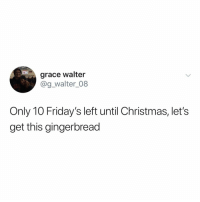 Christmas, Michael, and Michael Buble: grace walter  @g_walter_08  Only 10 Friday's left until Christmas, let's  get this gingerbread if you listen closely you can hear Michael Bublé warming up after a long years rest