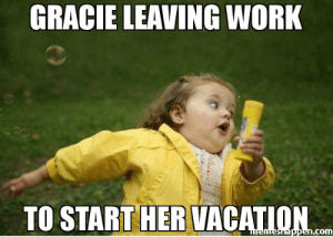Meme, Work, and Girl: GRACIE LAVING WORK  TO START HER VACATION  n.com Gracie leaving work To start her vacation meme - Chubby Bubbles Girl ...