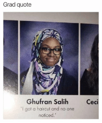 "Haircut, Memes, and 🤖: Grad quote  Ghufran SalihCeci  ""I got a haircut and no one  noticed."" Aw"