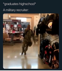 Yall Servin the country , I'm servin my dick 🤪🤪: graduates highschool*  A military recruiter  si Yall Servin the country , I'm servin my dick 🤪🤪