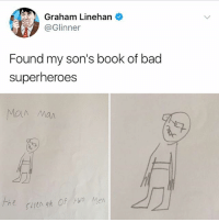 Man man if he can't do it no one can: Graham Linehan  @Glinner  Found my son's book of bad  superheroes  Man Man  20  h e Man man if he can't do it no one can
